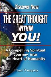 The Great Thought Within You: A Compelling Spiritual Journey Into the Heart of Humanity by Dan Turpin image