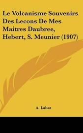 Le Volcanisme Souvenirs Des Lecons de Mes Maitres Daubree, Hebert, S. Meunier (1907) by A Labat image