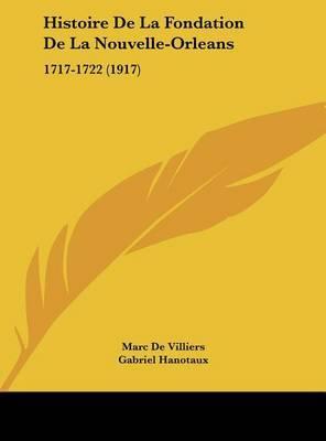 Histoire de La Fondation de La Nouvelle-Orleans: 1717-1722 (1917) by Marc De Villiers image