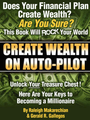 Create Wealth On Auto-Pilot by Raleigh Makarechian