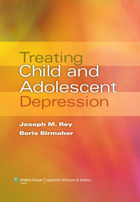 Treating Child and Adolescent Depression by Joseph M. Rey