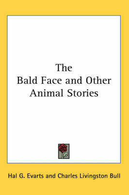 The Bald Face and Other Animal Stories by Hal G. Evarts