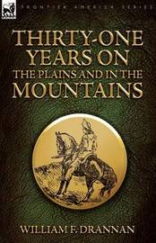 Thirty-One Years on the Plains and in the Mountains by William F Drannan image