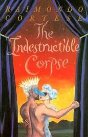 The Indestructible Corpse by Raimondo Cortese
