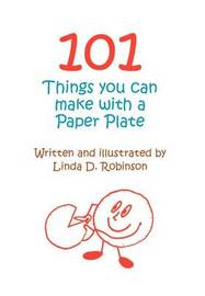 101 Things You Can Make with a Paper Plate by Linda D. Robinson image