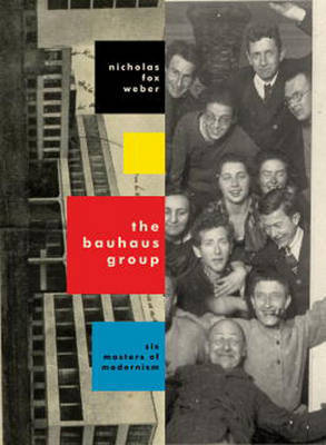 The Bauhaus Group: Six Masters of Modernism by Nicholas Fox Weber image