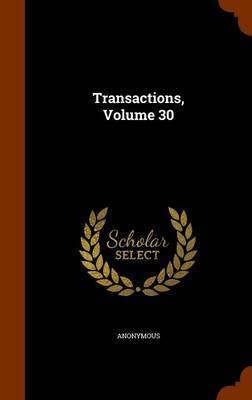 Transactions, Volume 30 by * Anonymous