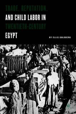 Trade, Reputation, and Child Labor in Twentieth-Century Egypt by E. Goldberg image