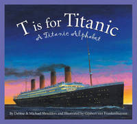 T Is for Titanic by Debbie Shoulders