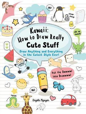 Kawaii How To Draw Really Cute Stuff Angela Nguyen Book In