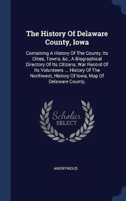 The History of Delaware County, Iowa by * Anonymous