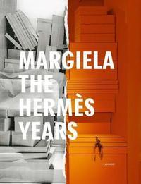 Margiela. The Hermes Years by Katt Debo