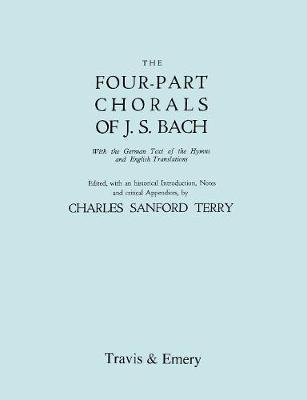 Four-Part Chorals of J.S. Bach. (Volumes 1 and 2 in One Book). With German Text and English Translations. (Facsimile 1929) (with Music). by Johann Sebastian Bach