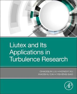Liutex and Its Applications in Turbulence Research by Chaoqun Liu