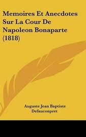 Memoires Et Anecdotes Sur La Cour de Napoleon Bonaparte (1818) by Auguste-Jean-Baptiste Defauconpret