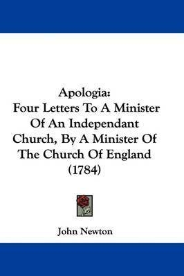 Apologia: Four Letters to a Minister of an Independant Church, by a Minister of the Church of England (1784) by John Newton