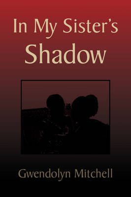 In My Sister's Shadow by Gwendolyn Mitchell