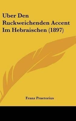 Uber Den Ruckweichenden Accent Im Hebraischen (1897) by Franz Praetorius