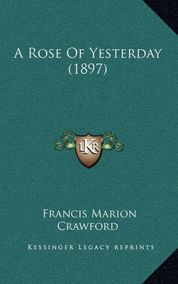 A Rose of Yesterday (1897) by F.Marion Crawford