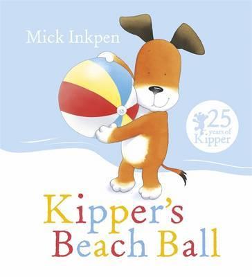 Kipper's Beach Ball by Mick Inkpen