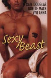 """Sexy Beast: WITH """"Chanku Rising"""" AND """"Tiger, Tiger"""" AND """"Night of the Jaguar"""" by Kate Douglas"""