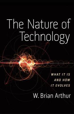 The Nature of Technology by W.Brian Arthur