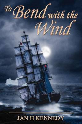 To Bend with the Wind by Jan H Kennedy