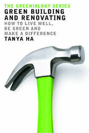 Green Building and Renovating: How to Live Well, be Green and Make a Difference by Tanya Ha image