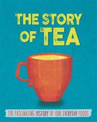The Story of Food: Tea by Alex Woolf