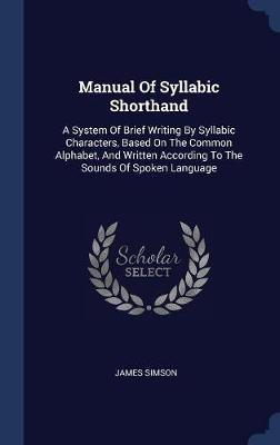 Manual of Syllabic Shorthand by James Simson
