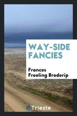 Way-Side Fancies by Frances Freeling Broderip image