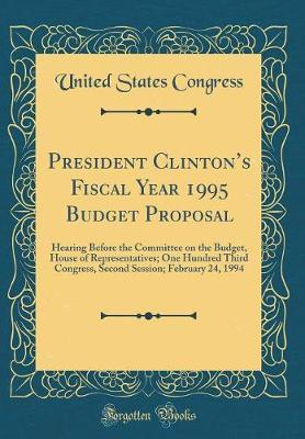 President Clinton's Fiscal Year 1995 Budget Proposal by United States Congress