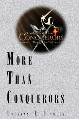 More Than Conquerors by Douglas E Dingley