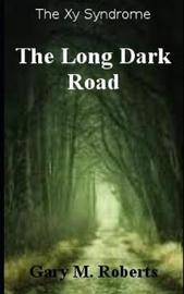 The Long Dark Road by Gary M. Roberts
