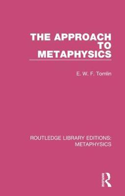 The Approach to Metaphysics by E. W. F. Tomlin