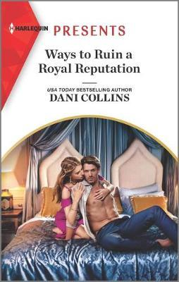 Ways to Ruin a Royal Reputation by Dani Collins