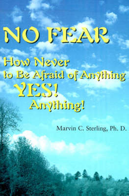 No Fear: How Never to Be Afraid of Anything Yes! Anything! by Marvin C. Sterling image