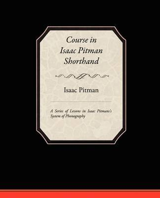 Course in Isaac Pitman Shorthand - A Series of Lessons in Isaac Pitmans S System of Phonography by Isaac Pitman image