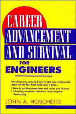 Career Advancement and Survival for Engineers by John A. Hoschette
