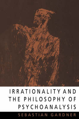 Irrationality and the Philosophy of Psychoanalysis by Sebastian Gardner