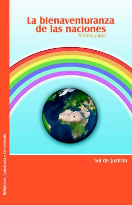 La Bienaventuranza De Las Naciones. Primera Parte by Sol, de Justicia