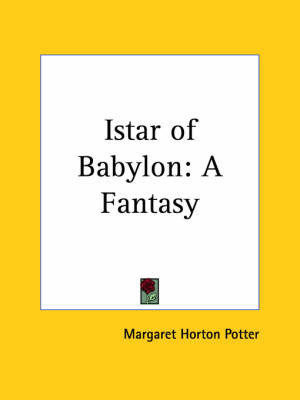 Istar of Babylon: A Fantasy (1902) by Margaret Horton Potter