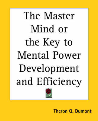 The Master Mind or the Key to Mental Power Development and Efficiency by T.Q. Dumont
