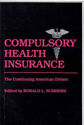 Compulsory Health Insurance by Ronald L. Numbers