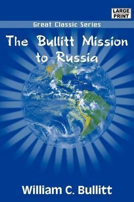 The Bullitt Mission to Russia by William C. Bullitt