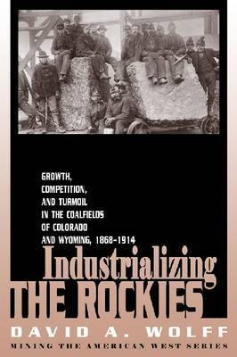 Industrializing the Rockies by David A. Wolff