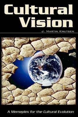 Cultural Vision: A Memeplex for the Cultural Evolution by J. Martin Knutsen