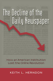The Decline of the Daily Newspaper by Keith L Herndon