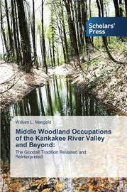 Middle Woodland Occupations of the Kankakee River Valley and Beyond by Mangold William L