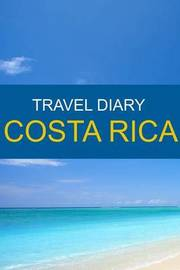 Travel Diary Costa Rica by Ted Shoebourne